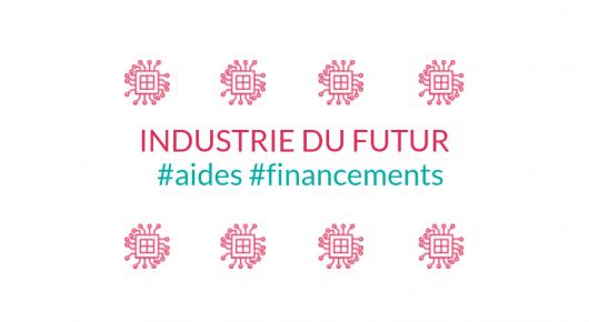 Industrie du futur Aides et Financements