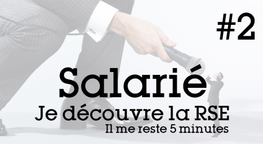 Je suis salarié, je découvre la RSE, il me reste 5 minutes
